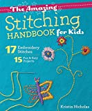 The Amazing Stitching Handbook for Kids: 17 Embroidery Stitches - 15 Fun & Easy Projects