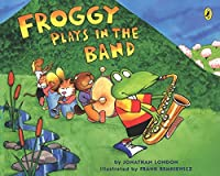 Froggy Plays in the Band by Jonathan London(2004-04-12)
