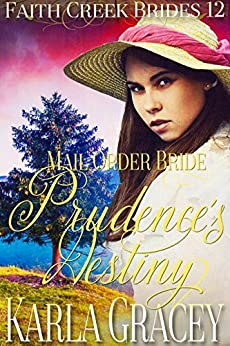 Mail Order Bride - Prudence's Destiny: Clean and Wholesome Historical Western Cowboy Inspirational Romance (Faith Creek Brides Book 12) by [Karla Gracey]