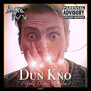 Dun Kno (Gold Digger Anthem)