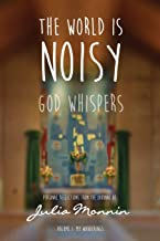 The World Is Noisy - God Whispers: Personal Reflections from the Journal of Julia Monnin