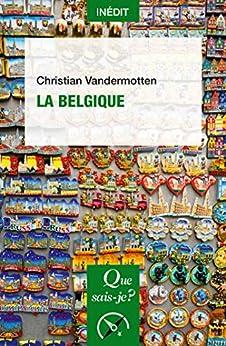 La Belgique: « Que sais-je ? » n° 4156 par [Christian Vandermotten]