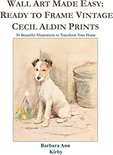 Wall Art Made Easy: Ready to Frame Vintage Cecil Aldin Prints: 30 Beautiful Illustrations to Transform Your Home
