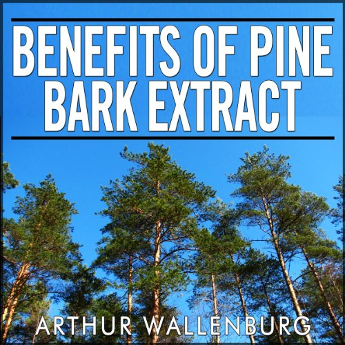 Benefits of Pine Bark Extract audiobook cover art