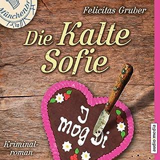Die Kalte Sofie     Die Kalte Sofie 1              Autor:                                                                                                                                 Felicitas Gruber                               Sprecher:                                                                                                                                 Tatjana Pokorny                      Spieldauer: 6 Std. und 12 Min.     102 Bewertungen     Gesamt 3,8