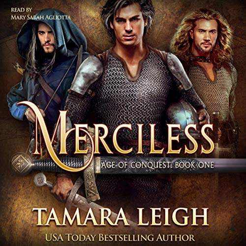 Merciless: A Medieval Romance      Age of Conquest, Book 1              By:                                                                                                                                 Tamara Leigh                               Narrated by:                                                                                                                                 Mary Sarah Agliotta                      Length: 12 hrs and 31 mins     50 ratings     Overall 4.7
