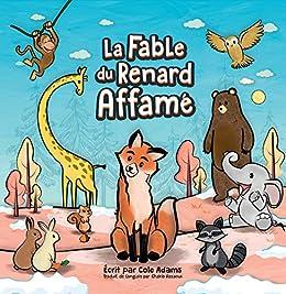 La Fable du Renard Affamé (Les Fables Qui Riment t. 1) (French Edition) by [Cole Adams, Chakib Azzaoui]