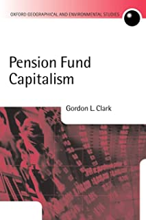 Pension Fund Capitalism (Oxford Geographical and Environmental Studies) (Oxford Geographical and Environmental Studies Ser...