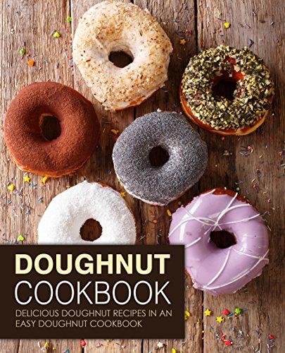 Doughnut Cookbook: Delicious Doughnut Recipes in an Easy Doughnut Cookbook by [BookSumo Press]