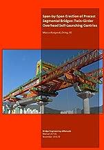 Span-by-Span Erection of Precast Segmental Bridges: Twin-Girder Overhead Self-Launching Gantries