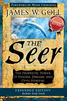 The Seer Expanded Edition: The Prophetic Power of Visions, Dreams and Open Heavens by [James W. Goll, Mark Chironna]
