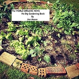 The World Organic News No Dig Gardening Book by [Jon Moore]