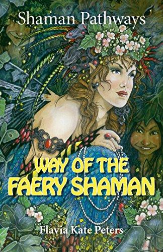 Shaman Pathways - Way of the Faery Shaman: The Book of Spells, Incantations, Meditations & Faery Magic (English Edition)