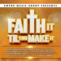 Emtro Music Group Presents Faith It Til You Make