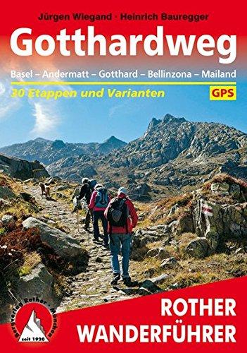 Gotthardweg: Basel - Andermatt - Gotthard - Bellinzona - Mailand. 30 Etappen und Varianten. Mit GPS-Tracks