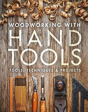 Woodworking With Handtools: Tools, Techniques & Projects