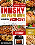 Innsky Air Fryer Oven Cookbook 2020-2021: The Complete Guide of Air Fryer Oven Recipe Book for Anyone Who Want to Enjoy Tasty Effortless Dishes and Upgrade Living (English Edition)