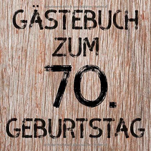 Gästebuch zum 70. Geburtstag: Erinnerungsbuch zum Eintragen von Geburtstagsgrüßen zum 70. - In...