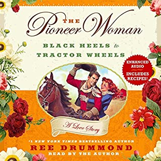 The Pioneer Woman: Black Heels to Tractor Wheels - A Love Story                   By:                                                                                                                                 Ree Drummond                               Narrated by:                                                                                                                                 Ree Drummond                      Length: 11 hrs and 2 mins     590 ratings     Overall 4.5