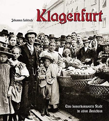 Klagenfurt: Eine bemerkenswerte Stadt in alten Ansichten