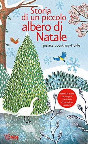 Storia di un piccolo albero di Natale. Ediz. illustrata