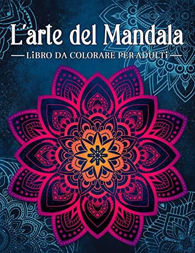 L'arte del mandala: Libro da colorare antistress per adulti con mandala decorativi.