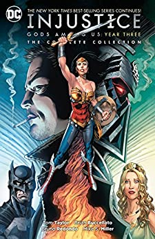 Injustice: Gods Among Us Year Three - The Complete Collection (Injustice: Gods Among Us (2013-2016) Book 3) by [Tom Taylor, Brian Buccellato, Bruno Redondo, Mike S. Miller]
