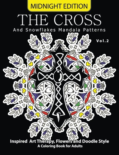 The Cross and Snowflake Mandala Patterns Midnight Edition Vol.2: Inspried Art Therapy, Flower and Doodle Style (Cross  Midnight Edition) (Volume 2)