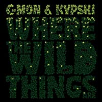 Where the Wild Things Are by C-Mon & Kypski