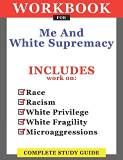 Workbook For Me And White Supremacy: Includes Work On Race, Racism, White Privilege, White Fragility, Microaggressions: Co...