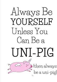 Always Be A Uni-Pig!: Funny Gifts For People Who Love Pigs - Cute Paperback Journal
