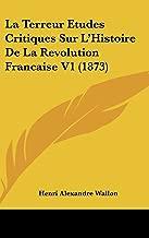 La Terreur Etudes Critiques Sur L'Histoire de La Revolution Francaise V1 (1873)