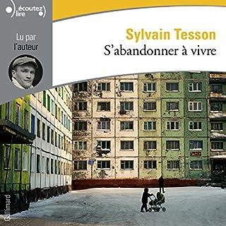 S'abandonner à vivre                   De :                                                                                                                                 Sylvain Tesson                               Lu par :                                                                                                                                 Sylvain Tesson                      Durée : 4 h et 57 min     32 notations     Global 4,7