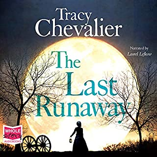 The Last Runaway                   By:                                                                                                                                 Tracy Chevalier                               Narrated by:                                                                                                                                 Laurel Lefkow                      Length: 8 hrs and 46 mins     7 ratings     Overall 4.7