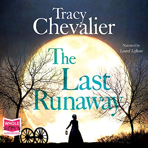 The Last Runaway                   By:                                                                                                                                 Tracy Chevalier                               Narrated by:                                                                                                                                 Laurel Lefkow                      Length: 8 hrs and 46 mins     7 ratings     Overall 3.9