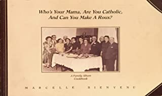 Who's your mama, are you Catholic, and can you make a roux?: A family album cookbook