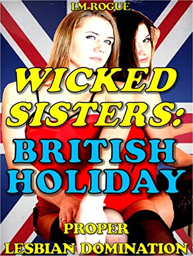 Wicked Sisters: British Holiday: Lesbian Domination and Humiliation