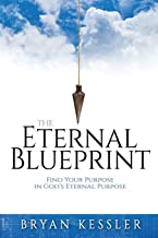 The Eternal Blueprint: Find Your Purpose in God's Eternal Purpose