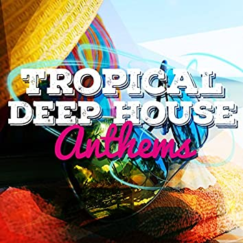 Tropical Deep House Anthems