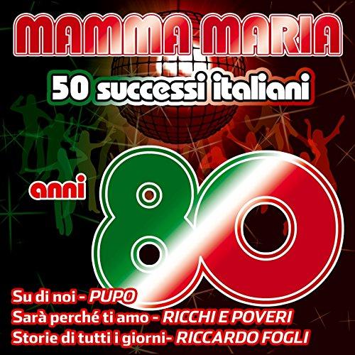 Mamma Maria - 50 successi italiani anni 80 (Sarà perchè ti amo, Storie di tutti i giorni, Su di noi, Felicità)
