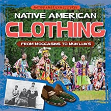 Native American Clothing: From Moccasins to Mukluks (Native American Cultures)