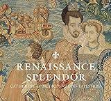 Cleland, E: Renaissance Splendor: Catherine De' Medici's Valois Tapestries (Cleveland Museum of Art (Yale)) - Elizabeth Cleland