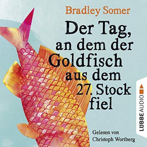 Der Tag, an dem der Goldfisch aus dem 27. Stock fiel audiobook cover art