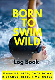 born to swim wild Journal: Training Tracker, Distance and Swim Record, Swimming Log, Great Gift for Swimmers   Track your ...