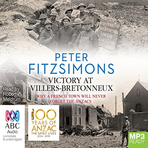 Victory at Villers-Bretonneux                   By:                                                                                                                                 Peter FitzSimons                               Narrated by:                                                                                                                                 Robert Meldrum                      Length: 24 hrs and 4 mins     125 ratings     Overall 4.8