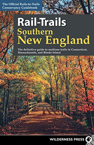Rail-Trails Southern New England: The definitive guide to multiuse...