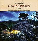 La Guerra Civil al coll de Balaguer, (de Vandellos i lHospitalet de lInfant 1936-1939)