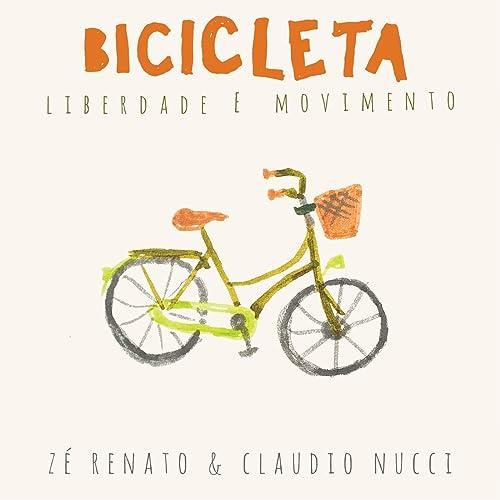 Bicicleta: Liberdade e Movimento de Zé Renato e Claudio Nucci en ...