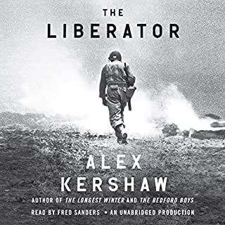The Liberator     One World War II Soldier's 500-Day Odyssey from the Beaches of Sicily to the Gates of Dachau              By:                                                                                                                                 Alex Kershaw                               Narrated by:                                                                                                                                 Fred Sanders                      Length: 11 hrs and 2 mins     11 ratings     Overall 4.6
