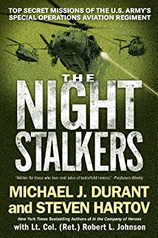 The Night Stalkers: Top Secret Missions of the U.S. Army's Special Operations Aviation Regiment by [Michael J. Durant, Steven Hartov, Robert L. Johnson]